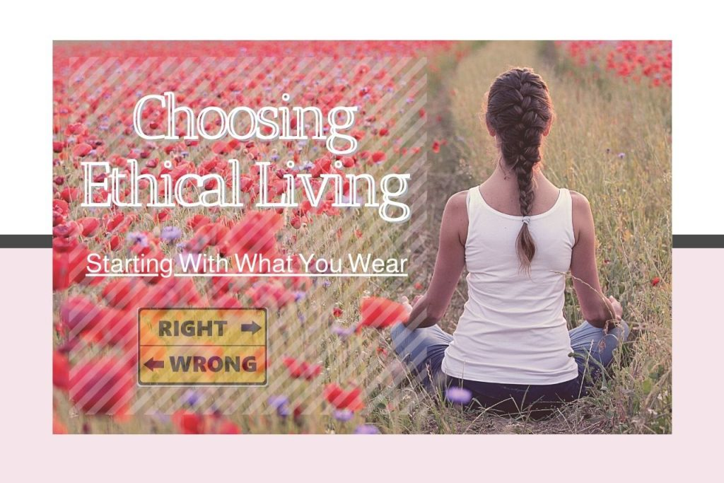 Choosing Ethical Living: Starting With What You Wear