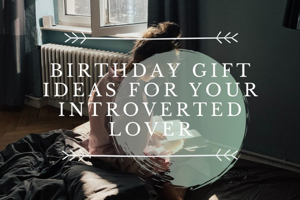 Gift Ideas For Your Beloved Introvert