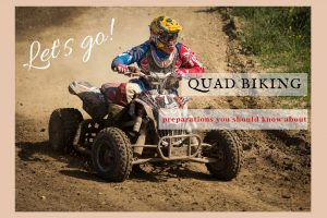 Preparing Yourself For Your Quad Bike Ride